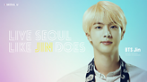 LIVE SEOUL LIKE JIN DOES